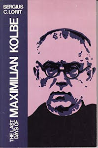 THE LAST DAYS OF MAXIMILIAN KOLBE