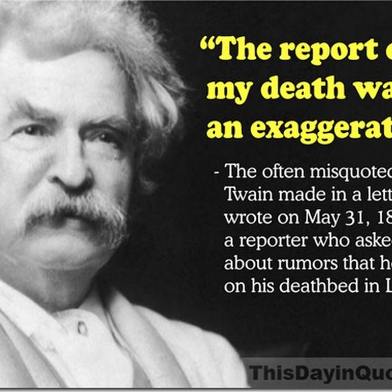 Reports of Mark Twain's quip about his death are greatly misquoted...