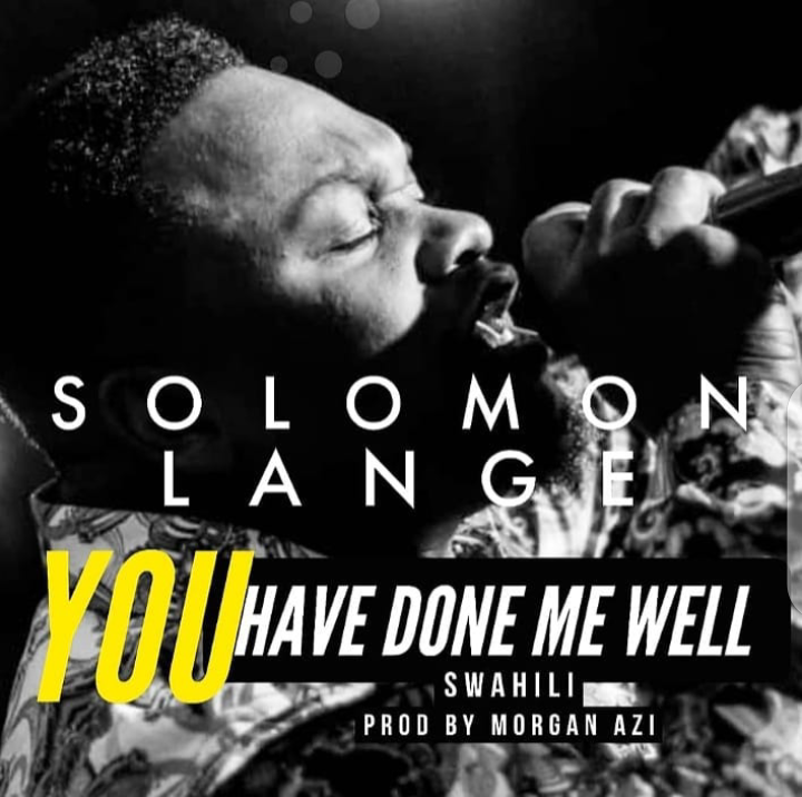 MUSIC: Solomon Lange-You Have Done Me Well (Prod by Morgan Azi)