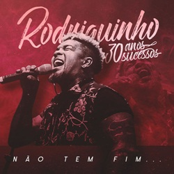 Baixar CD Rodriguinho - 30 Anos, 30 Sucessos: Não Tem Fim – 2019 Online