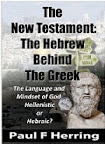 The New Testament - The Hebrew Behind The Greek