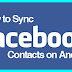 How to Sync/import Facebook Contacts on Android devices