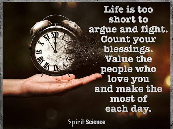 WHY DO WE ARGUE? LIFE IS TOO SHORT..