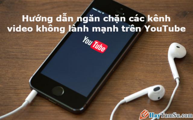Ngăn chặn các kênh video YouTube nội dung không lành mạnh