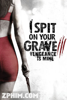 Cô Gái Báo Thù 3 - I Spit on Your Grave: Vengeance is Mine (2015) Poster