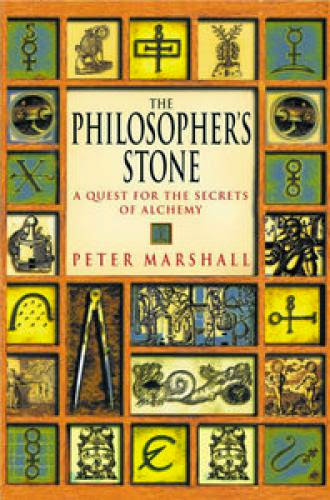 The Philosopher Stone A Quest For The Secrets Of Alchemy By Peter Marshall