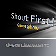 SHOUT FIRST GAME SHOW
