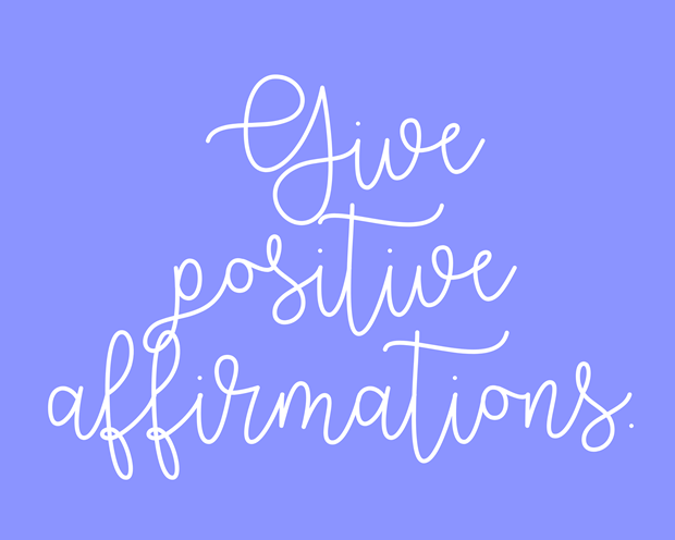 Give positive affirmations.