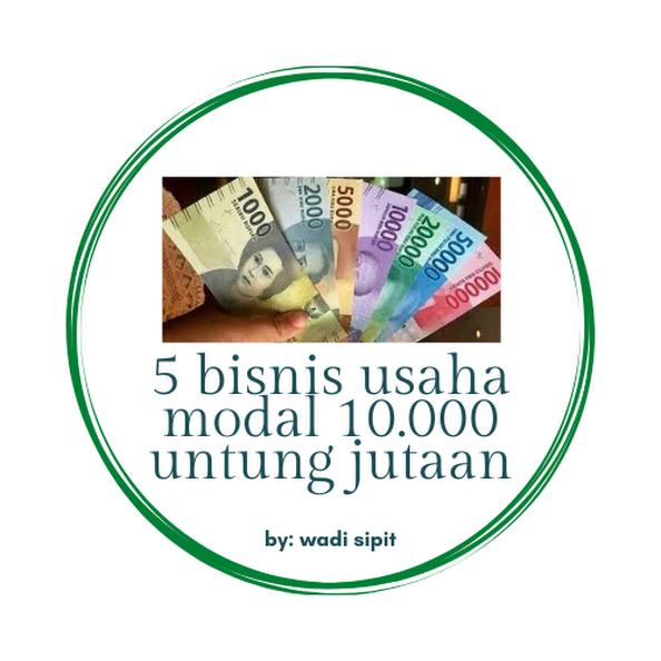 5 Bisnis Usaha Modal 10.000 Untung Jutaan