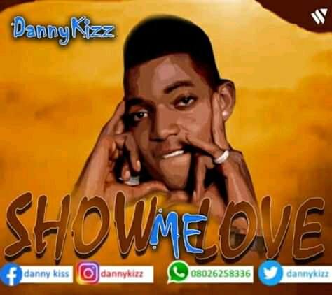 Download Music:-Dannykizz-Show Me Love