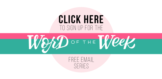 CLICK HERE TO SIGN UP FOR THE FREE WORD OF THE WEEK LETTERING WORKSHEET SERIES