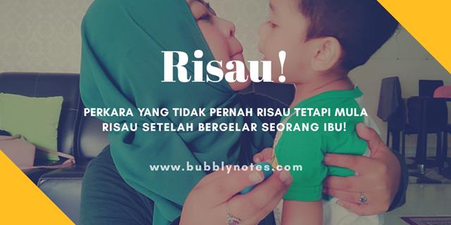 Risau! Perkara Yang Tidak Pernah Risau Tetapi Mula Risau Setelah Bergelar  Seorang Ibu!