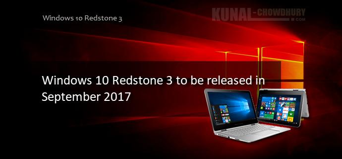 Windows 10 Redstone 3 to be released in September 2017 (www.kunal-chowdhury.com)