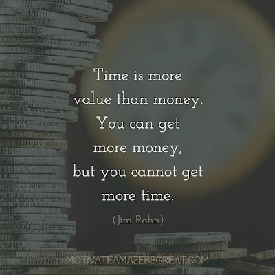 """Super Sayings: """"Time is more value than money. You can get more money, but you cannot get more time."""" - Jim Rohn"""