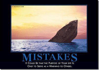 Mistakes: It could be that the purpose of your life is only to serve as a warning to others.
