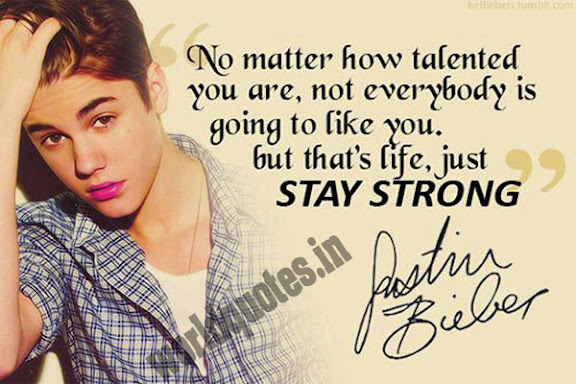 No matter how talented you are, not everybody is going to like you. But that's life, just stay strong - Justin Bieber