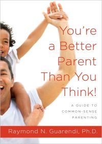 You're a Better Parent Than You Think! By Raymond N. Guarendi