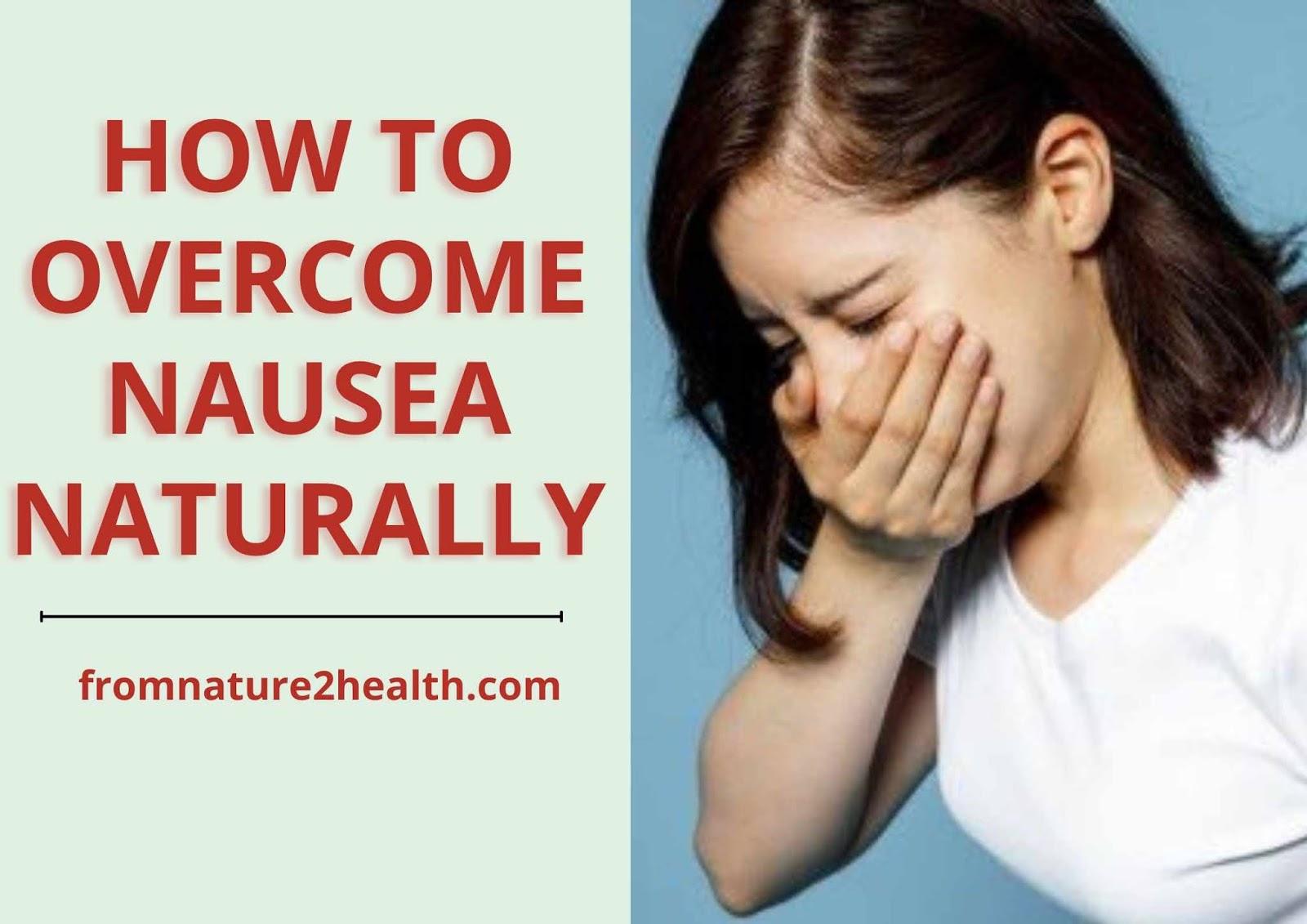 How to Overcome Nausea Naturally