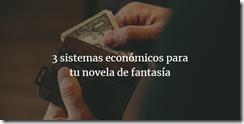 3 sistemas economicos para tu novela escribir fantasia fantastica magia