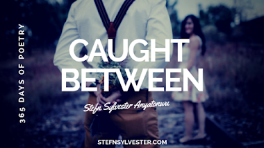 Caught Between - Stefn Sylvester Anaytonwu