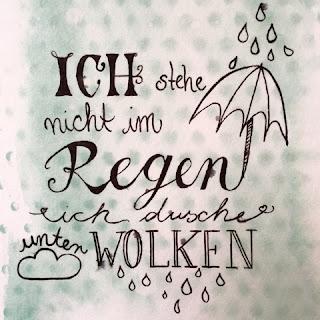 Handlettering, Kalligrafie, Schriftbild, Motiv: Ich stehe nicht im Regen, ich dusche unter Wolken.