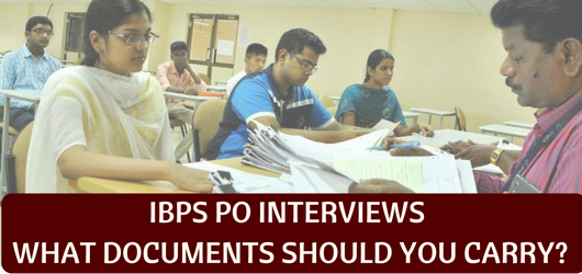 Documents for IBPS PO interviews,IBPS bank PO documents list,What documents to carry for IBPS PO interviews
