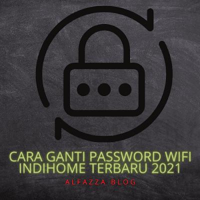 Cara Ganti Password Wifi Indihome Terbaru 2021