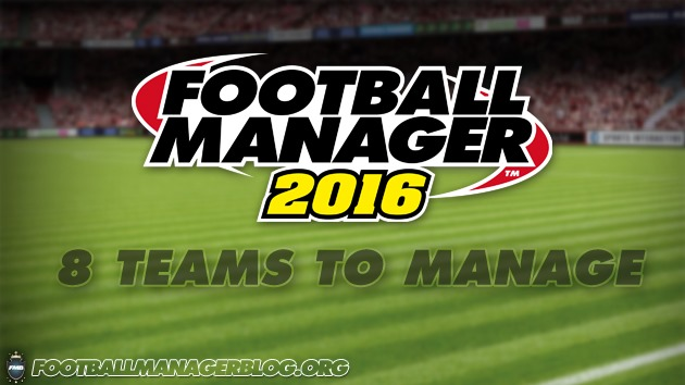 8 Teams To Manage in Football Maanger 2016