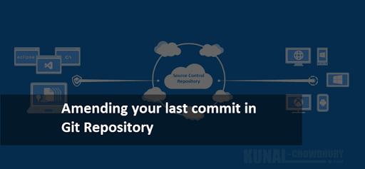How to amend your last commit in Git repository? (www.kunal-chowdhury.com)