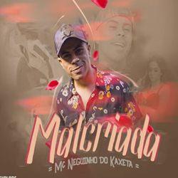 MC Neguinho do Kaxeta – Malcriada download grátis