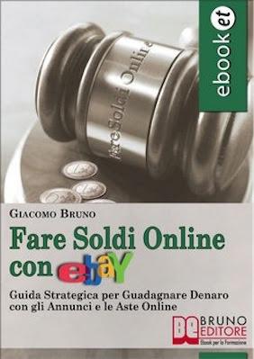 Manuale Giacomo Bruno Fare soldi online con Ebay (2011) Ita