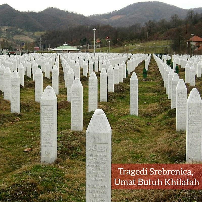 TRAGEDI SREBENICA, UMAT BUTUH KHILAFAH