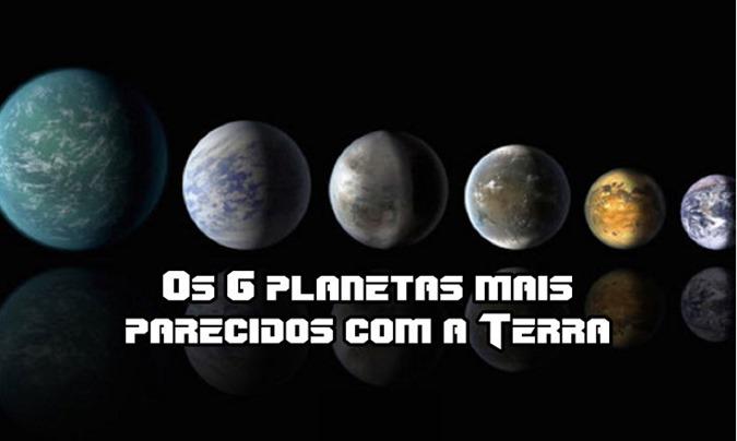 Os 6 planetas mais parecidos com a Terra