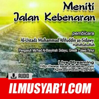 [AUDIO] Meniti Jalan Kebenaran - Ustadz Muhammad Afifuddin