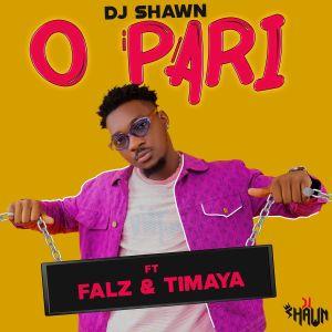 DJ Shawn ft. Falz & Timaya – O Pari