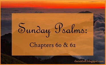 Sunday Psalms Chap. 60 & 62