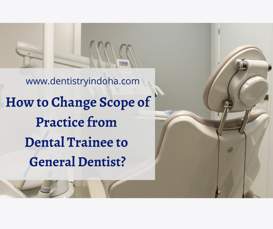 How to Change Scope of Practice from Dental Trainee to General Dentist?