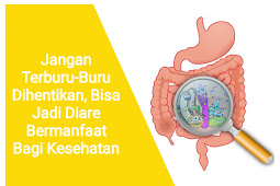 Jangan Terburu-Buru Dihentikan, Bisa Jadi Diare Bermanfaat Bagi Kesehatan