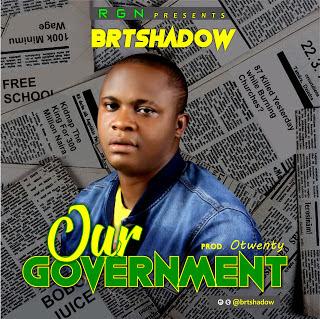 [Gistfans Music] BRT shadow - Our Government ( prod Legend Otwenry)