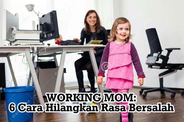 WORKING MOM 6 CARA HILANGKAN RASA BERSALAH
