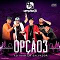 Baixar Opção 3 – CD Ao Vivo em Salvador (2017)