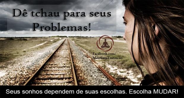 Dê tchau aos seus problemas