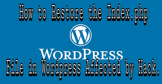 Cara Mengembalikan File Index.php Di Wordpress Yang Terkena Hack Seperti Semula.