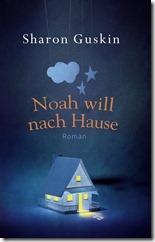 Guskin Sharon_Noah will nach Haus