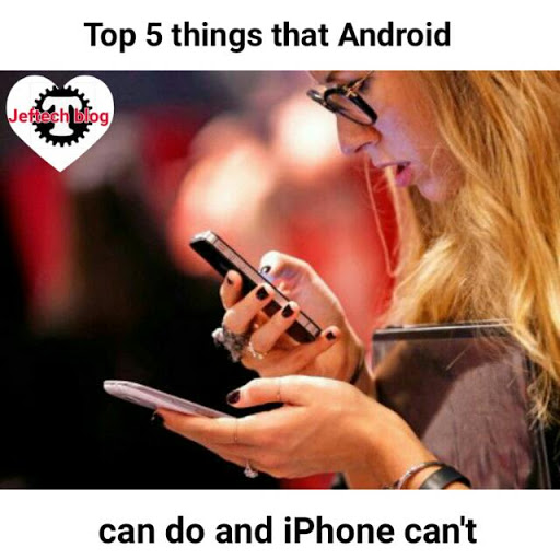 Top 5 Things Android Devices Can Do That iPhone Can't.