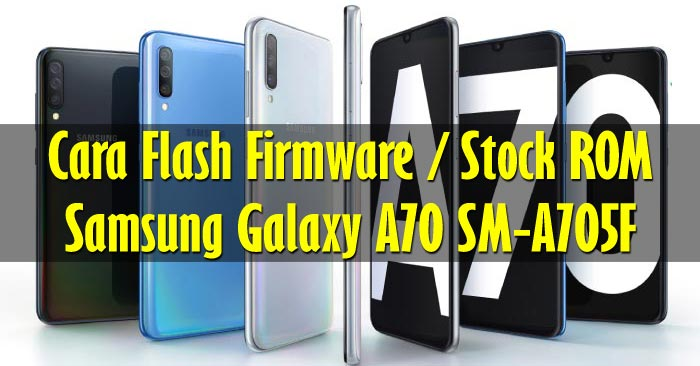Cara Flash Samsung Galaxy A70 SM-A705F