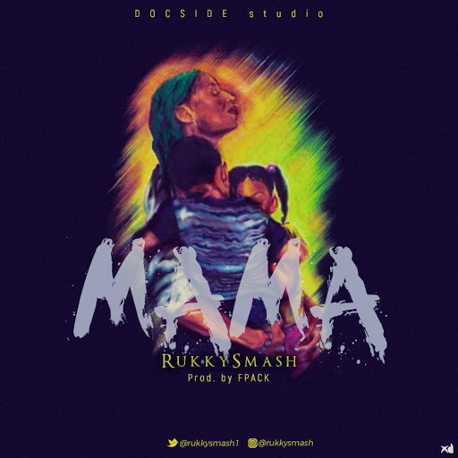 MUSIC: RUKKYSMASH - MAMA (DOWNLOAD MP3)