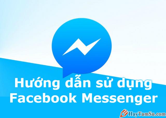 Hướng dẫn sử dụng Facebook Messenger với vài mẹo nhỏ