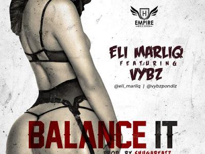 Music : Eli Marliq ft Vybz - Balance it || Download Mp3