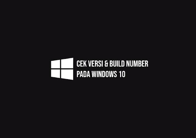Cek Versi dan Build Number Windows 10